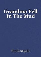 Grandma Fell in the Mud