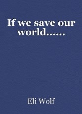 If we save our world......