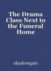 The Drama Class Next to the Funeral Home