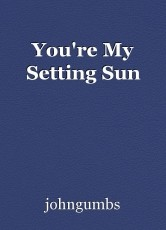 You're My Setting Sun