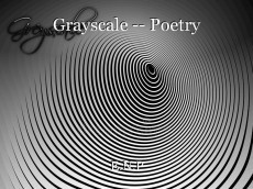 Grayscale -- Poetry