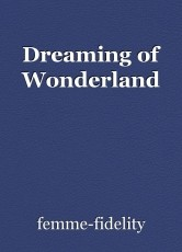 Dreaming of Wonderland