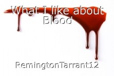 What I like about Blood