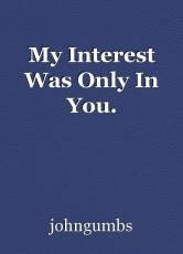My Interest Was Only In You.