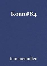 Koan#84