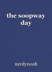the soopway day