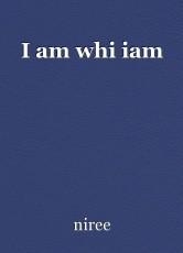 I am whi iam