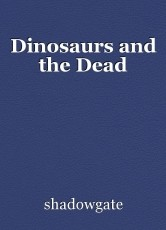 Dinosaurs and the Dead