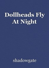 Dollheads Fly At Night