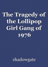 The Tragedy of the Lollipop Girl Gang of 1976