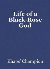 Life of a Black-Rose God