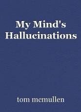 My Mind's Hallucinations
