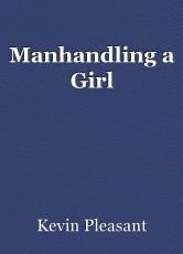Manhandling a Girl