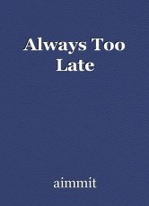 Always Too Late