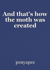 And that's how the moth was created