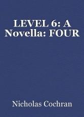 LEVEL 6: A Novella: FOUR