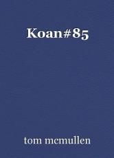 Koan#85