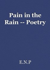 Pain in the Rain -- Poetry