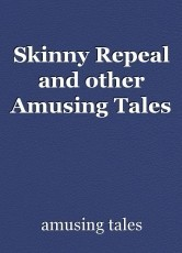 Skinny Repeal and other Amusing Tales
