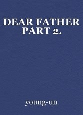 DEAR FATHER PART 2.