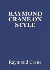 RAYMOND CRANE ON STYLE
