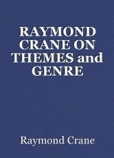 RAYMOND CRANE ON THEMES and GENRE WRITING