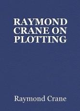 RAYMOND CRANE ON PLOTTING