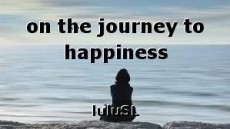 on the journey to happiness