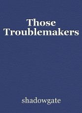 Those Troublemakers