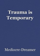 Trauma is Temporary