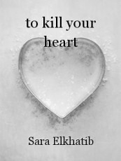 to kill your heart