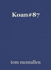 Koan#87