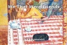 We That Were Friends