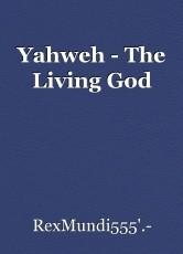 Yahweh - The Living God