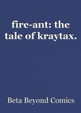 fire-ant: the tale of kraytax.
