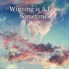 Winning is A Loss Sometimes