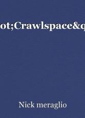 """""""Crawlspace"""""""