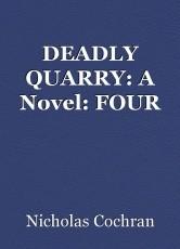 DEADLY QUARRY: A Novel: FOUR