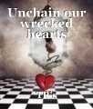 Unchain our wrecked hearts