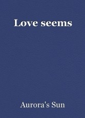 Love seems