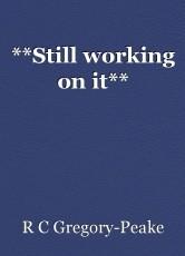 **Still working on it**