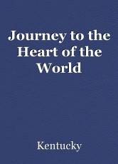 Journey to the Heart of the World