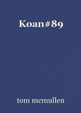 Koan#89