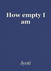 How empty I am