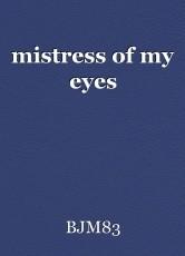 mistress of my eyes
