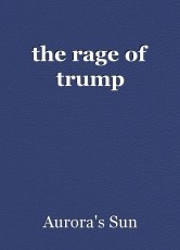 the rage of trump