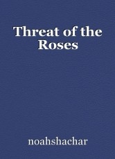Threat of the Roses