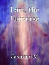 I am, the Universe