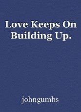 Love Keeps On Building Up.