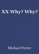 XX Why? Why?